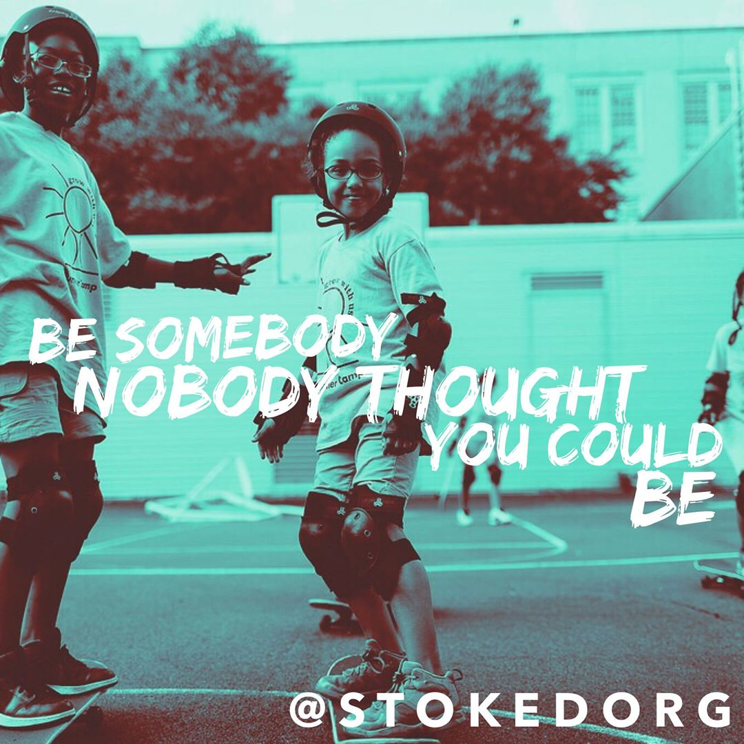 Be somebody nobody thought you could be.  Show the world what you're made of.