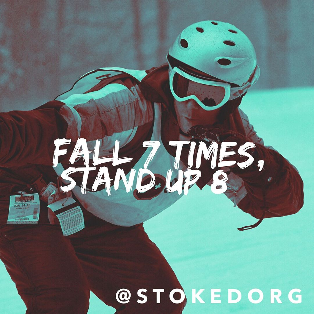 When you fall down, get back up.  Stay confident, resilient and stoked!