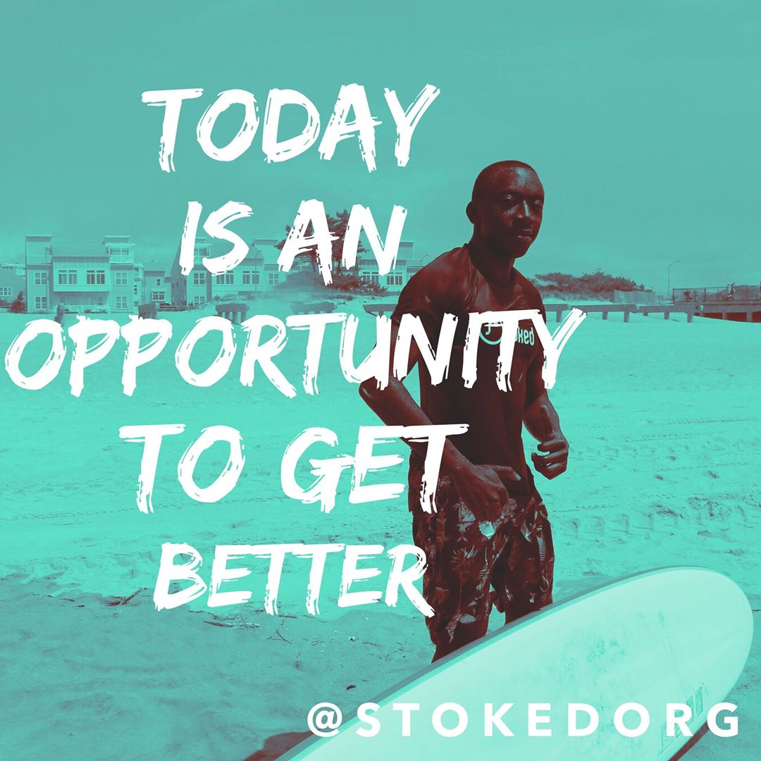 Today is an opportunity to get better.