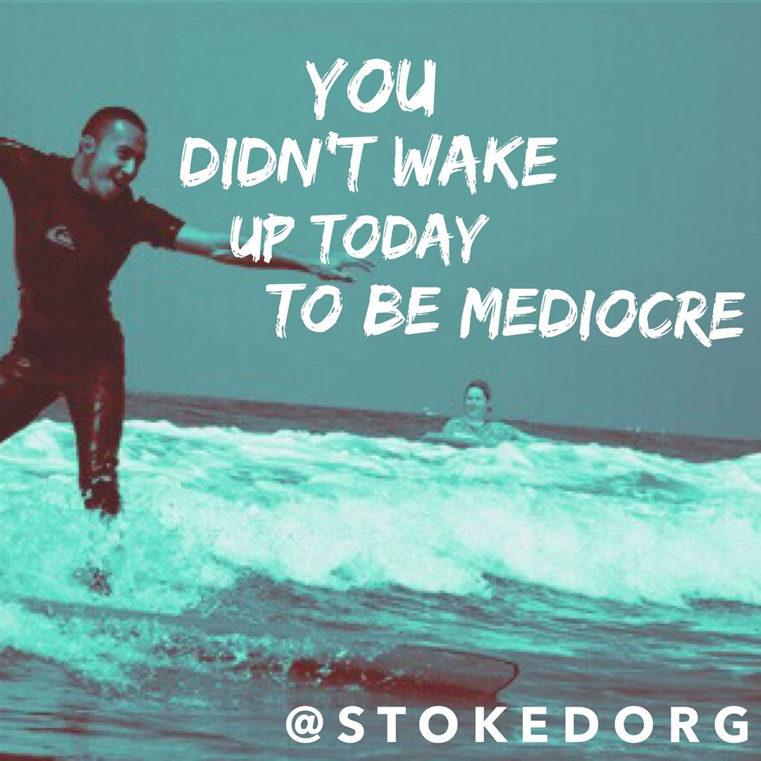 You didn't wake up today to be mediocre.  Make it happen.