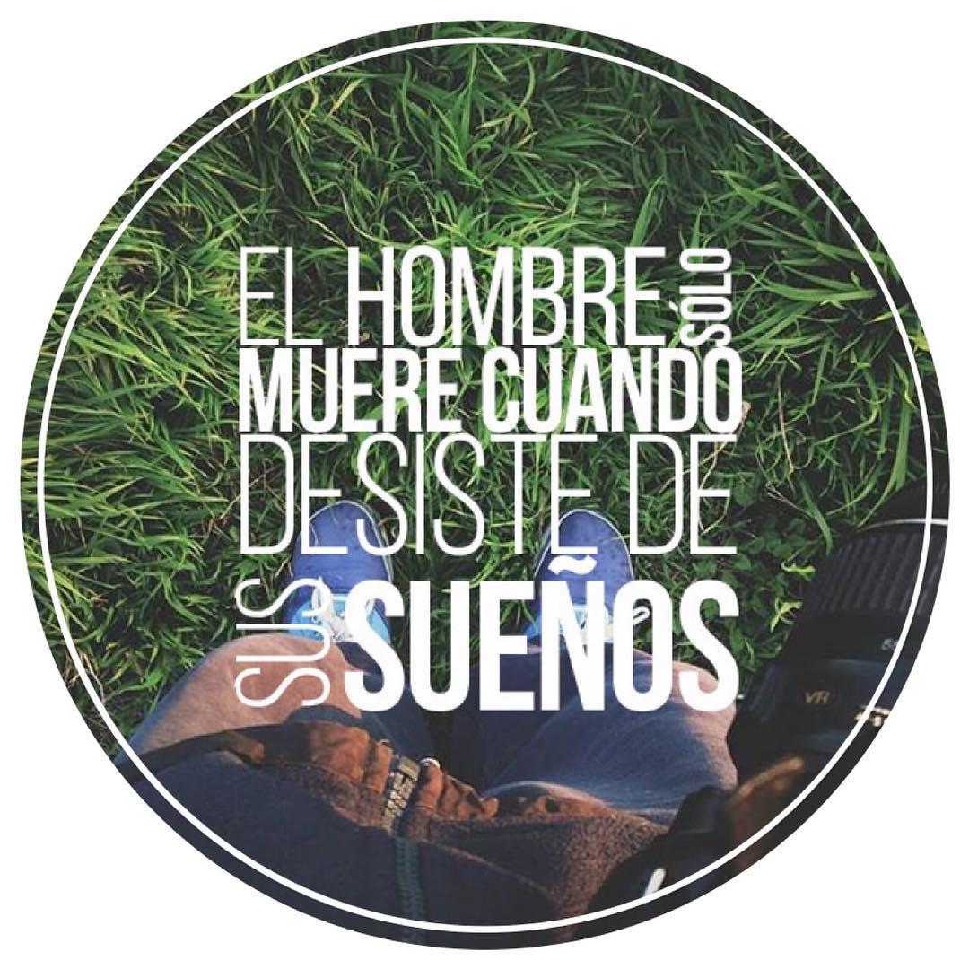 Man dies only when desists of your dreams El hombre sólo muere cuando desiste de sus sueños