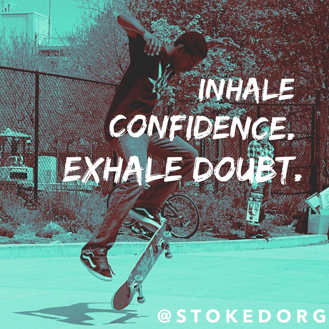 Inhale confidence. Exhale doubt.