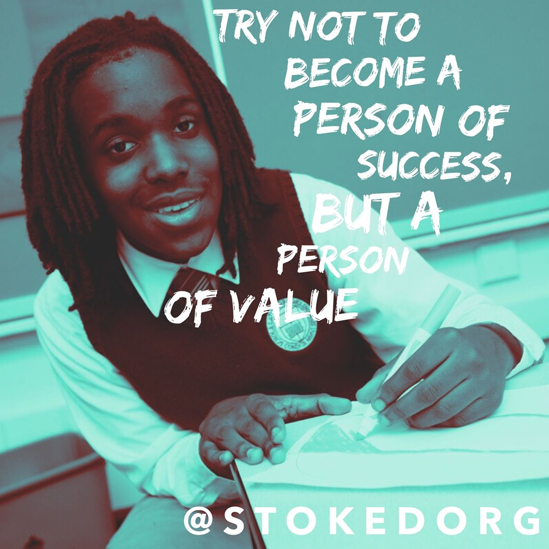Try not to become a person of success, but a person of value
