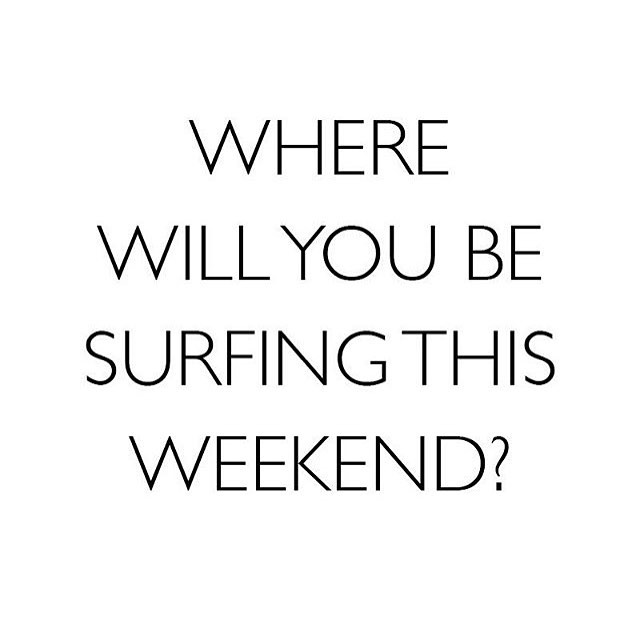 Be happy, it's the weekend! Where are you surfing? Comment below!