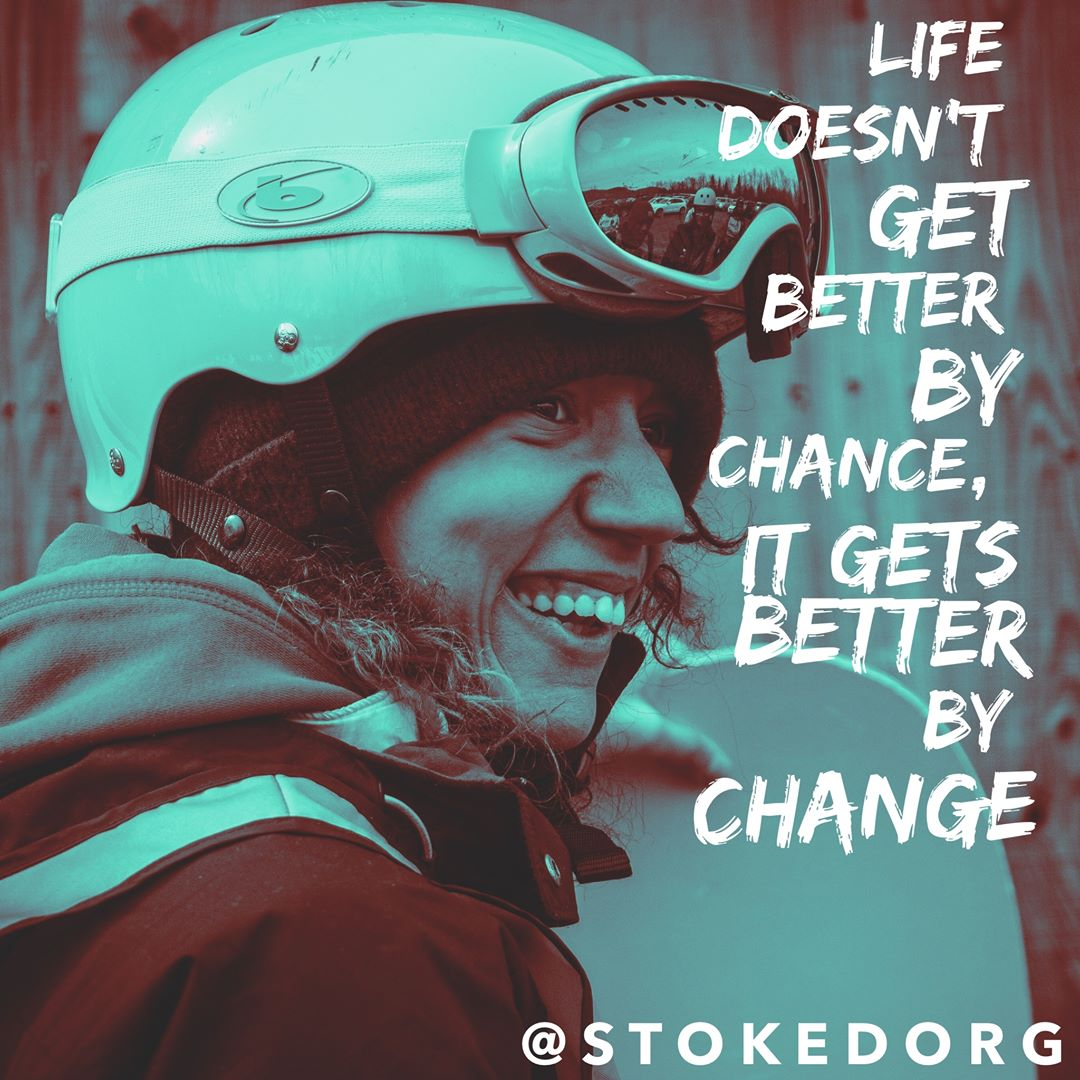 Life doesn't get better by chance, it gets better by change