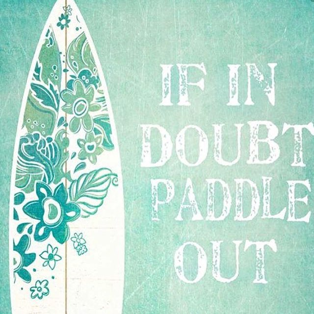 Words to live by! #paddleout #surf #surfer #ocean #happyplace