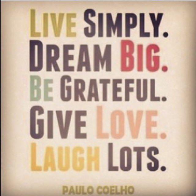 Our thoughts exactly! #livesimply #dreambig #begrateful #laugh #live #love #paulocoelho #localhoneydesigns