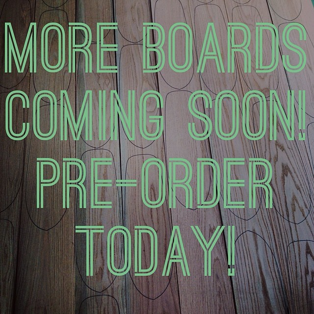 More boards up on the website. All boards that are preordered will ship before July 1st!
