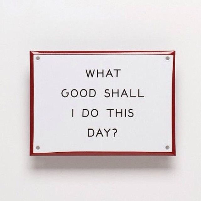 #Monday #pinspiration!  Go forth and do good!  What good are you doing today? #liveconsciously #dogood