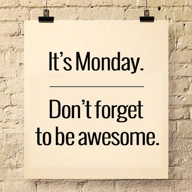 Always remember to be awesome. #mondaymotivation