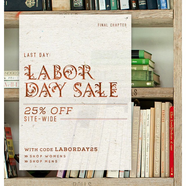 Last day of the #LaborDay #sale. Shop men's + women's styles for 25% off with code LABORDAY25. #mondayblues #holiday #shopping #summer #fall2014 #style #fashion