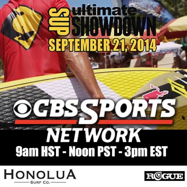 1 HOUR network television broadcast of the Honolua Surf Co.'s Ultimate SUP Showdown on CBS Sports Network this Sunday 9/21 at 9 am HST, noon PST, 3 pm EST!!!! WE ARE SO STOKED TO BE MAIN SPONSOR OF THIS EVENT!!!! TUNE INTO TO THIS HISTORIC EVENT....