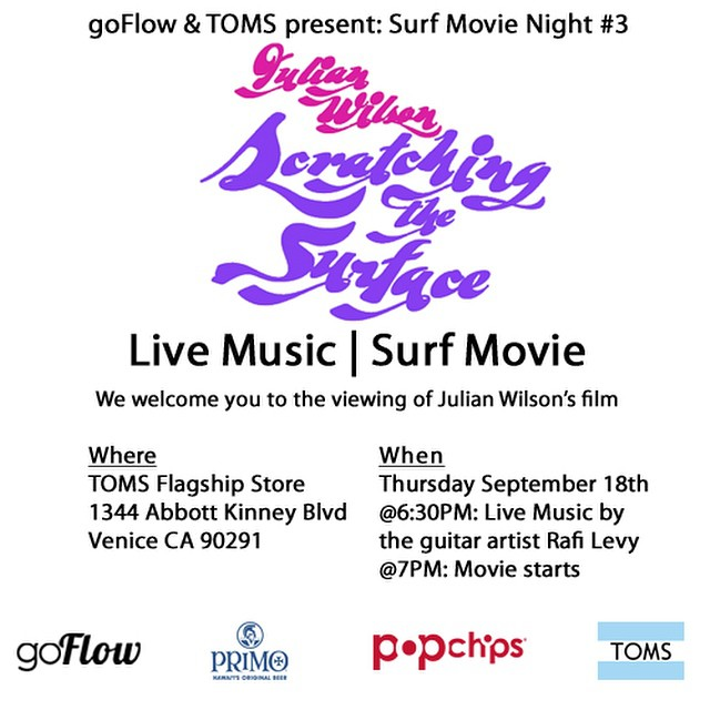 goFlow & TOMS are welcoming you tomorrow eve to the Surf Movie night #3  at the TOMS flagship store in Venice Beach at 6:30PM starting with a live musical performance by guitar artist Rafi Levy followed by a screening of Julian Wilson's surf movie...