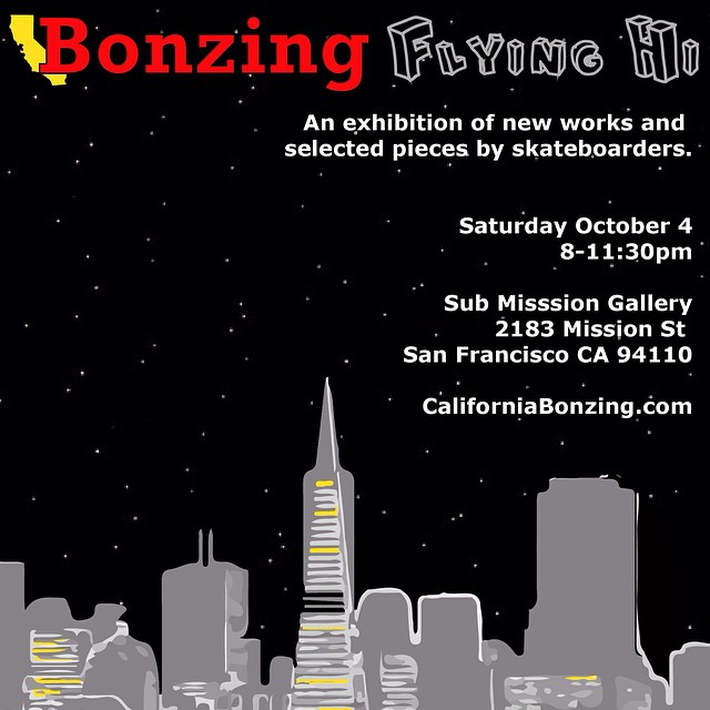 (San Francisco, CA) San Francisco based California Bonzing Skateboards will host Flying Hi, an art exhibition of new and selected pieces by skateboarders, on Saturday, October 4 from 8-11pm at Submission gallery. The exhibition features mixed media by...