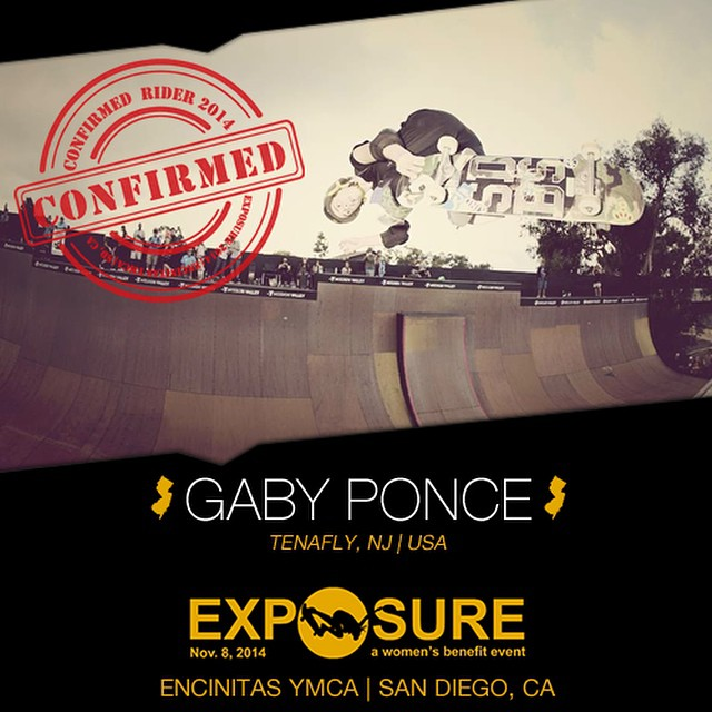 Confirmed for #EXPOSURE2014! --- Gaby PONCE @gabyskates  Birthplace: Tenafly, NJ Hometown: Tenafly, NJ Resides: El Cajon, CA Started Skating: 2000 Hobbies: Surfing You Might Not Know: Gaby's never broken a bone Sponsors: @moonshineskateboards,...