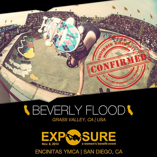 Confirmed for #EXPOSURE2014! --- Beverly FLOOD @bevmoskater  Birthplace: Grass Valley, CA Hometown: Grass Valley, CA Resides: Grass Valley, CA Started Skating: 2010 You Might Not Know: A big fan of pickles Sponsors: @floodkontrol, @xshelmets,...