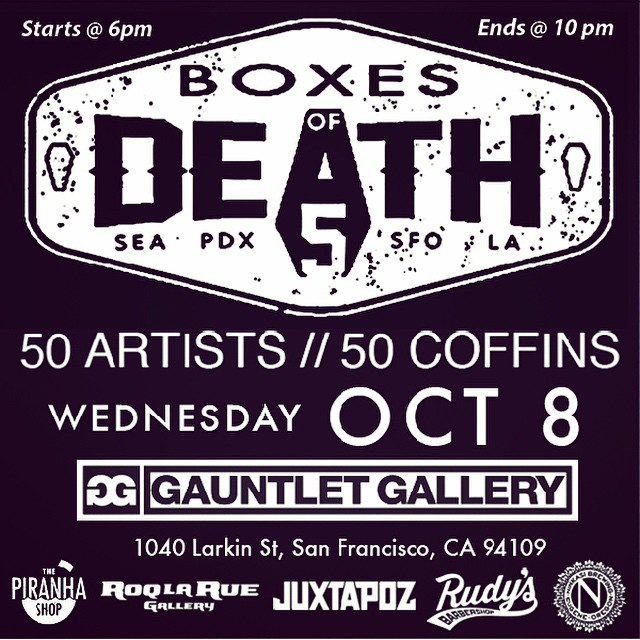 We are are kicking off the spookiest month of the year with a death defying art show (BOD) this weds in downtown San Francisco at the Gauntlet Gallery. 50 artists interpret the classic box shape and the meaning of it all... We will be holding down the...