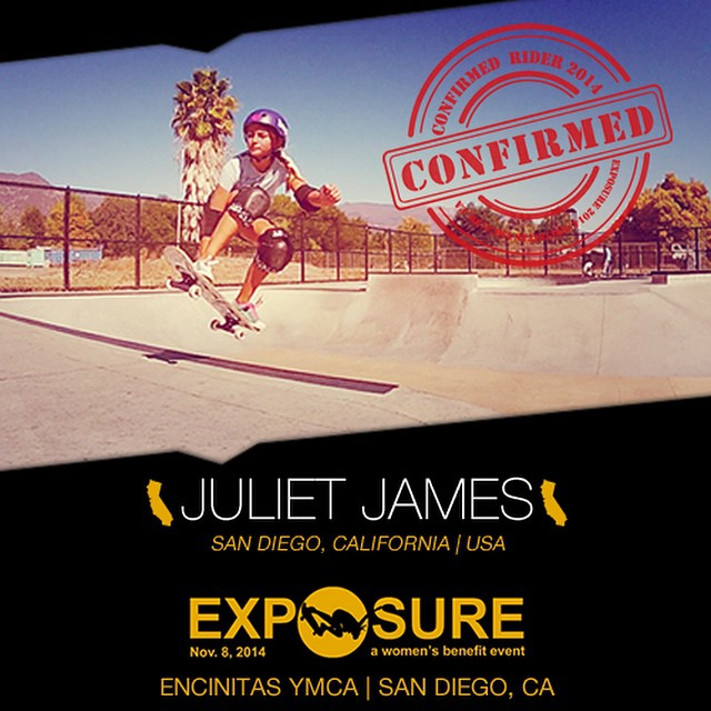 Confirmed for #EXPOSURE2014! --- Juliet JAMES @julietnj  Birthplace: San Diego, CA Hometown: Santa Barbara, CA Resides: Santa Barbara, CA Started Skating: 2012 Hobbies: Art, science, traveling You Might Not Know: Lived in Wales, UK for seven...