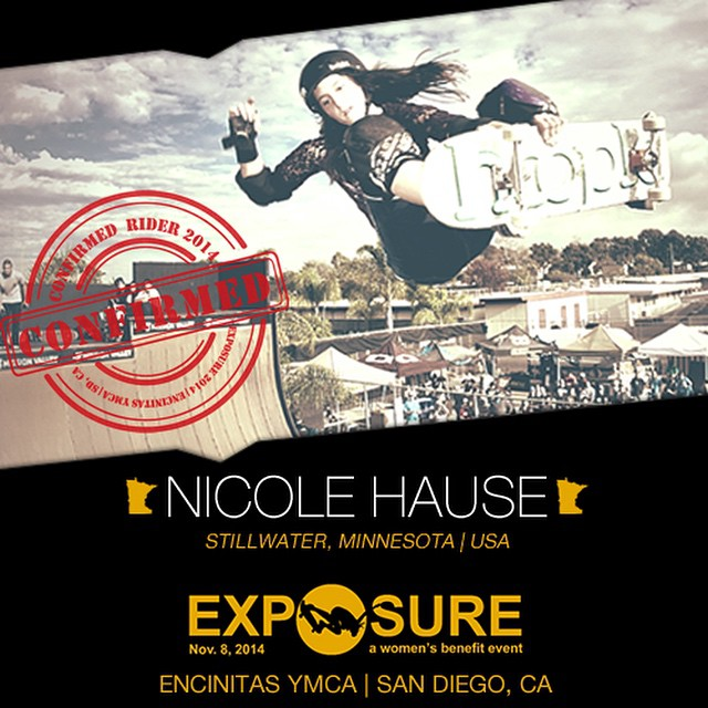 Confirmed for ‪#‎EXPOSURE2014‬! --- Nicole HAUSE @nicolehause  Birthplace: Stillwater, MN Hometown: Stillwater, MN Resides: Stillwater, MN Started Skating: 2008 Hobbies: Anything on a board You Might Not Know: Likes shirts with cats on them Sponsors:...