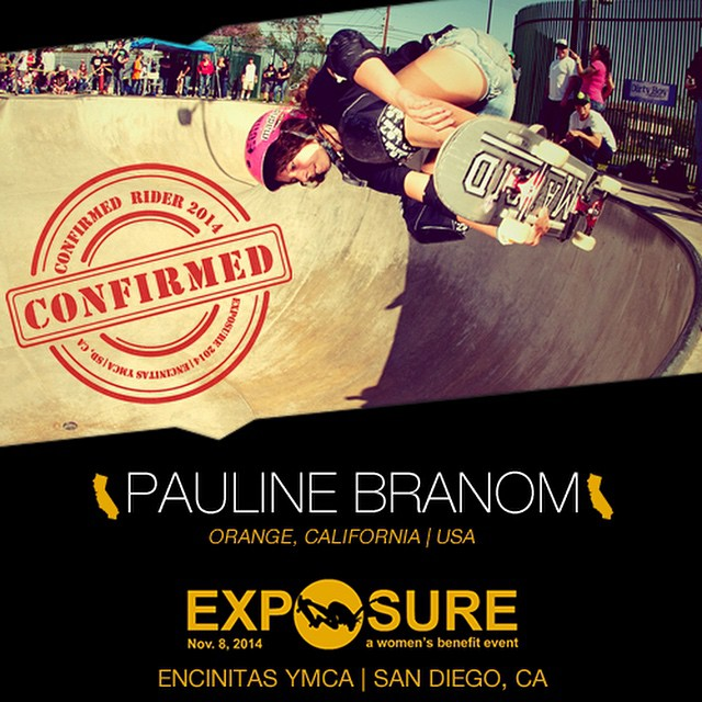 Confirmed for #EXPOSURE2014! --- Pauline BRANOM @pauline_branom Birthplace: Orange, CA Hometown: Claremont, CA Resides: Claremont, CA Started Skating: 2010 Hobbies: Video games, football, soccer, singing, art You Might Not Know: She's a self-confessed...