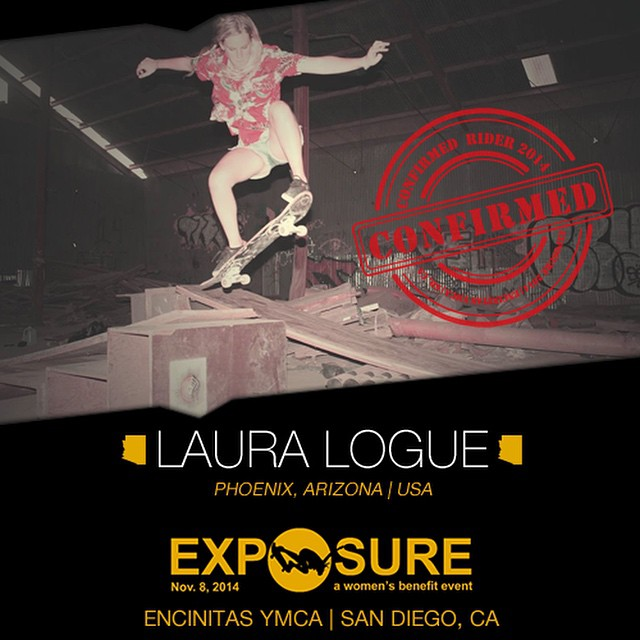 Confirmed for ‪#‎EXPOSURE2014‬! --- Laura LOGUE @loudpacklaura  Birthplace: Augusta, GA Hometown: Phoenix, AZ Resides: Tempe, AZ Started Skating: 2006 Hobbies: Painting, travel, surfing, photography You Might Not Know: Laura works for an architecture...
