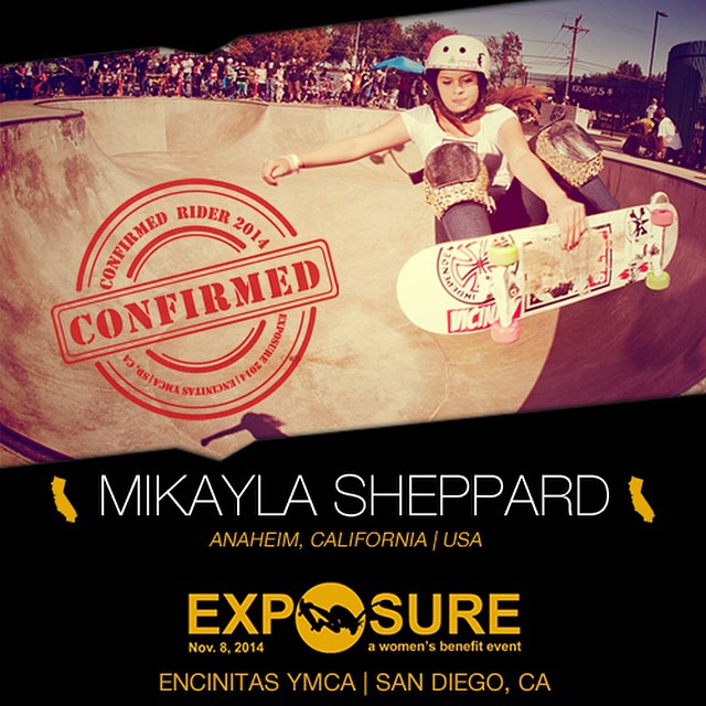 Confirmed for #EXPOSURE2014! --- Mikayla SHEPPARD @mikayla_sheppard  Hometown: Anaheim, CA Resides: Anaheim, CA Started Skating: 2010 Sponsors: @anaheimskateboards, @activeorange, @kogibbq --- Register now to compete at www.exposureskate.org/?page_id=1426