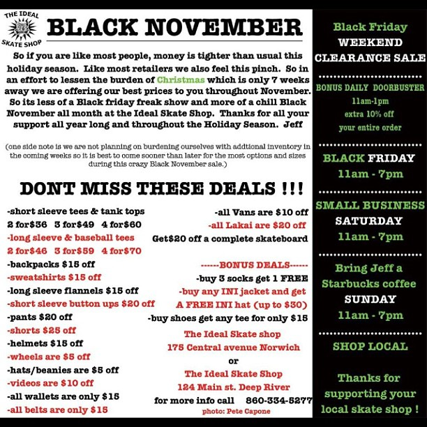 If you're in Connecticut check out our 2 shops @idealskateshopdeepriver & @idealskateshopnorwich  for some crazy sales. Black Friday WEEKEND  CLEARANCE SALE ............................ BONUS DAILY  DOORBUSTER 11am-1pm extra 10% off  your entire...