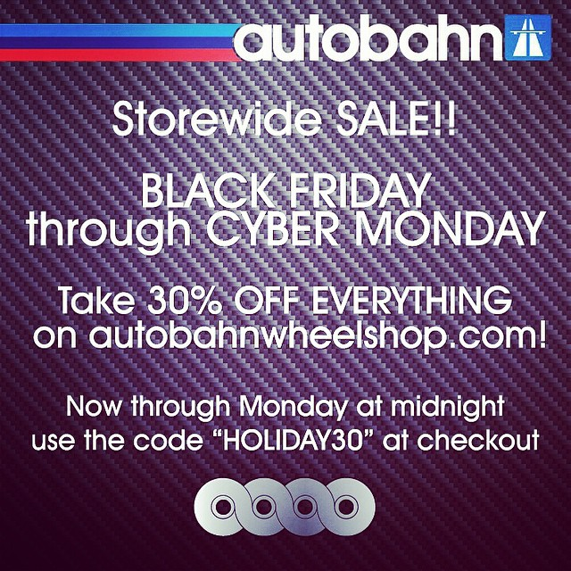 "30% OFF EVERYTHING online!!Now through Monday at midnight on autobahnwheelshop.com use the code ""HOLIDAY30"" at checkout"