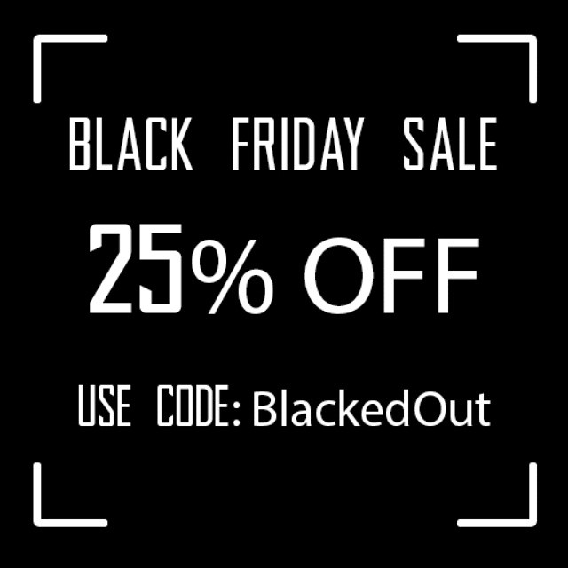 For a limited time only use code BlackedOut to save 25% off EVERYTHING in our store #blackfriday