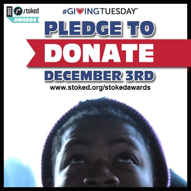 Happy 1st of the month! The #StokedAwards are almost here, can you feel it? Pledge to donate this #givingtuesday! http://bit.ly/stokedgivingtuesday13