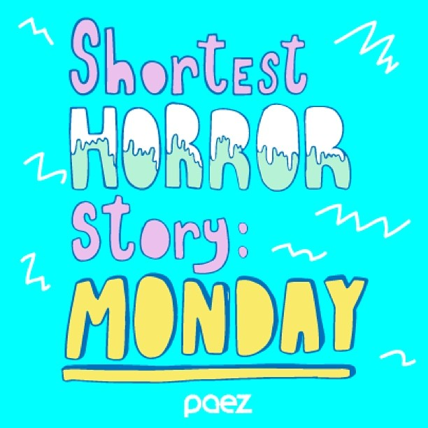 #monday I will not open my eyes until you leave #monday #thehorror #quote #instamood #Paez