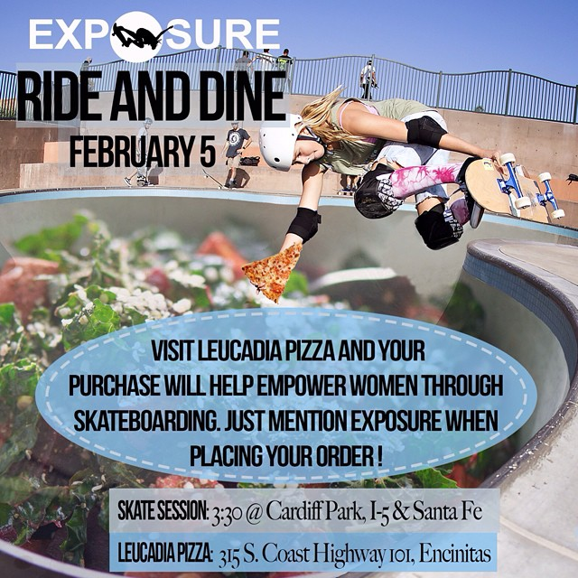 Eat #pizza next Thursday and help #empower #women through #skateboarding! Order from Leucadia pizza any time of the day and mention EXPOSURE, and proceeds will support female skaters and survivors of domestic violence. In honor of our fundraising fun...