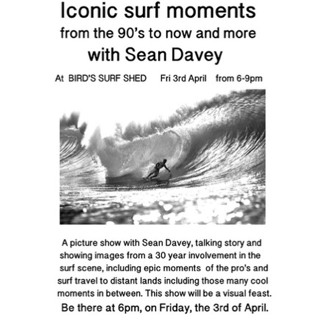 For our followers in San Diego - on April 3 at 6pm the amazing folks at Bird's Surf Shed will host Sean Davey (the photographer from our North Shore shorts!) for a photo show of Sean's 30 year career in the surf scene. You'll want to check this out, so...