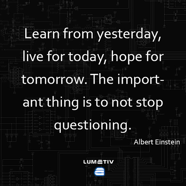 Never stop asking #why.. #Challenge the world around you every day. #AlbertEinstein #wisdom #motivation #lumativ #liveBright
