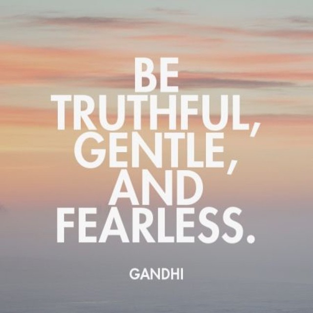 Happy Friday! Go into the weekend and be #thruthful, #gentle, and above all #fearless. #gandhi