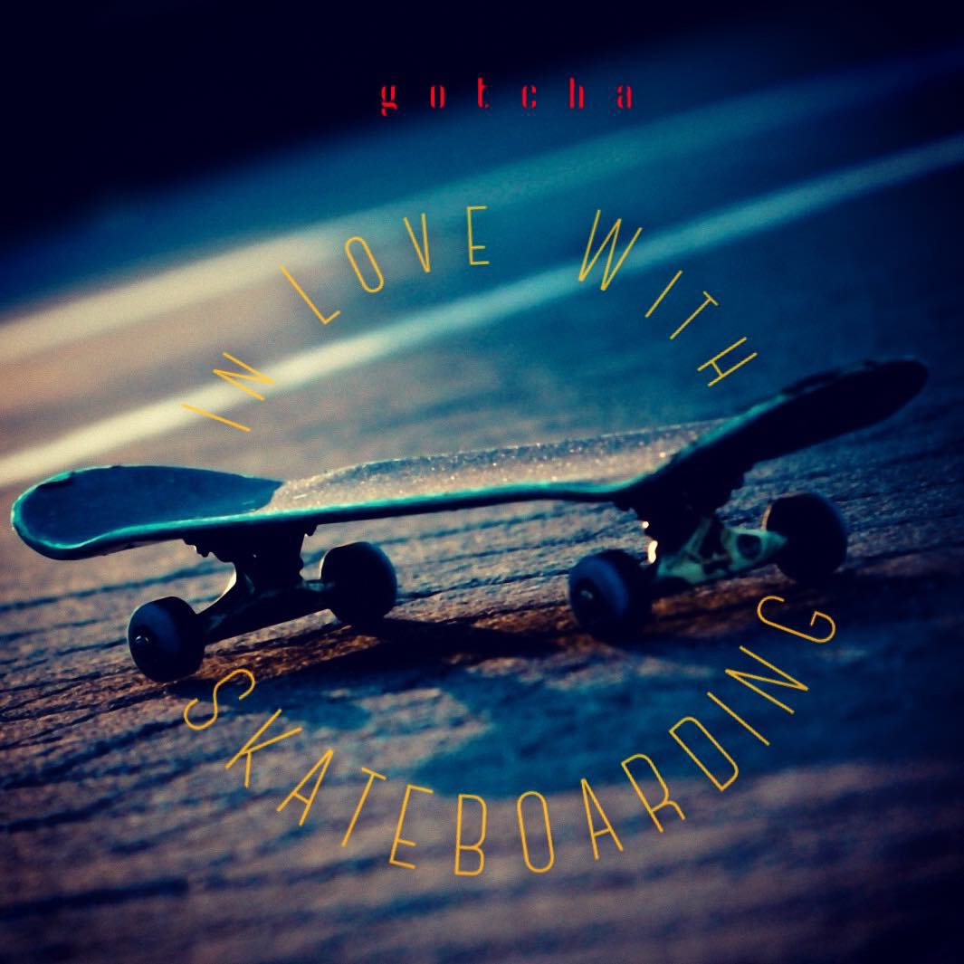 #gotcha in #love with #skateboarding