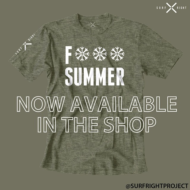 COLD WATER THREADS: F*** Summer. Yes, that's how we really feel, especially after this last one. We do like the smell of BBQs, the Summer Ales, and all the green stuff on the trees but enough already. Time to surf. NOW AVAILABLE! www.surfrightproject.com