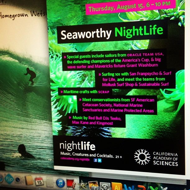 Another shot of my crowded desktop - showing yet another super cool event we get to be involved with!  This one is tonight here in SF at the CAS in Golden Gate Park, and we'll be hosting a talk with SF's own Maverick's big wave fixture -  Grant...