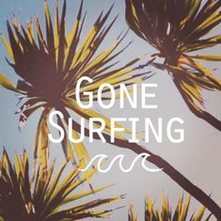 GONE \\ SURFING 》BBL8R #luvsurf #brb #gone #surfing #seeya