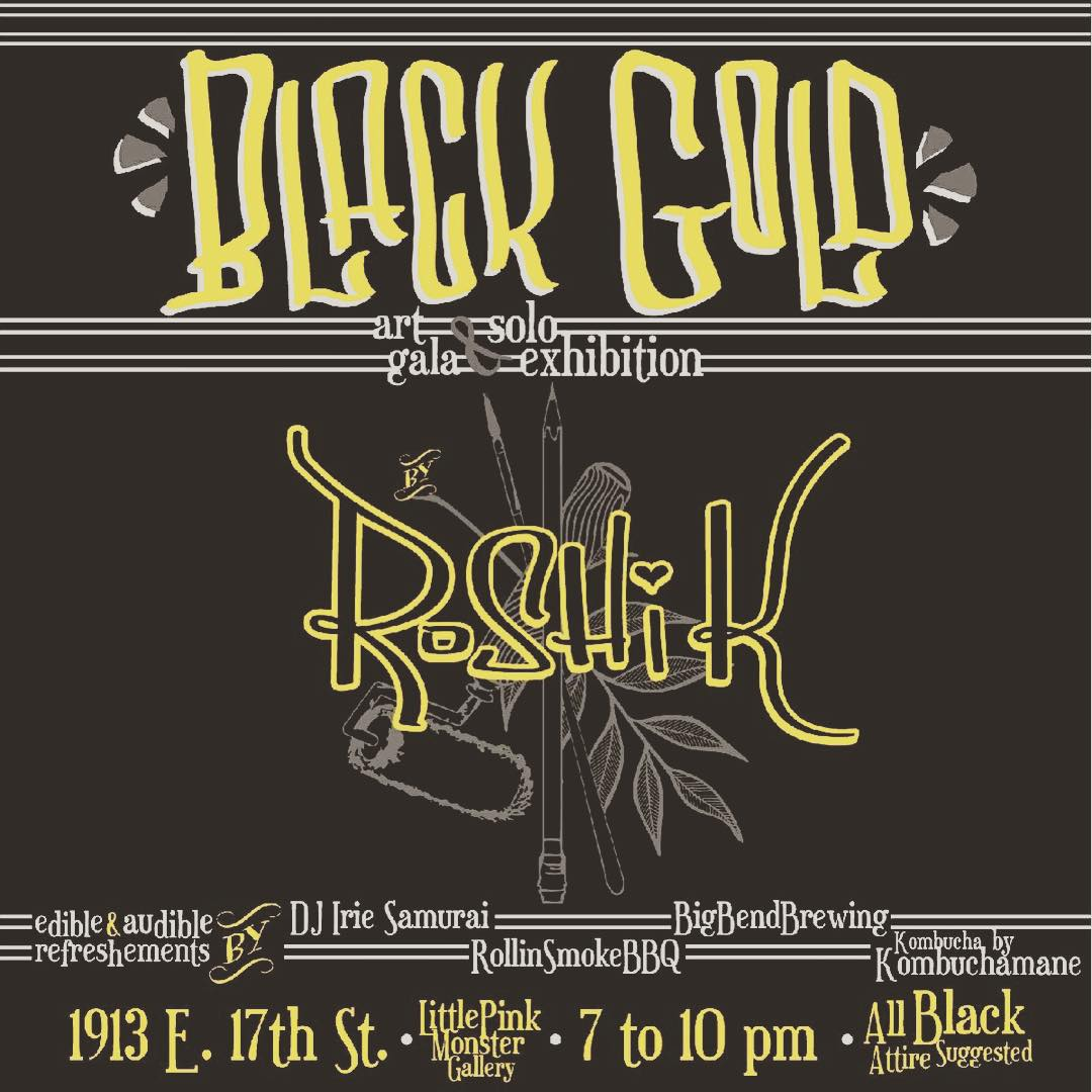 Black Gold: A Solo exhibition by Roshi K @roshi_k  Hosted by Little Pink Monster Rogue Gallery •1913 E. 17th St• •Sat. Aug. 29th• •7-10 pm•  With Edible and Audible Refreshments provided by: •DJ Irie Samurai •Rollin Smoke BBQ •Big Bend Brewing...
