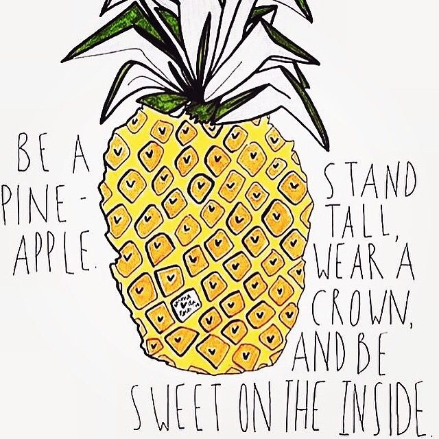 And if you can't be a pineapple