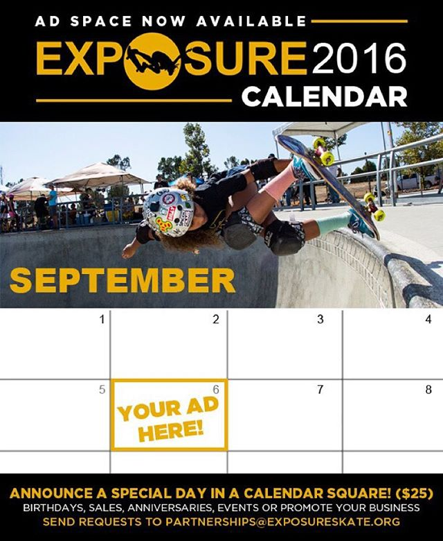 Ad space now available for EXPOSURE 2016 CALENDAR!! Purchase a calendar square for $25 to announce birthdays, events, or other special occasions! If interested contact partnerships@exposureskate.org