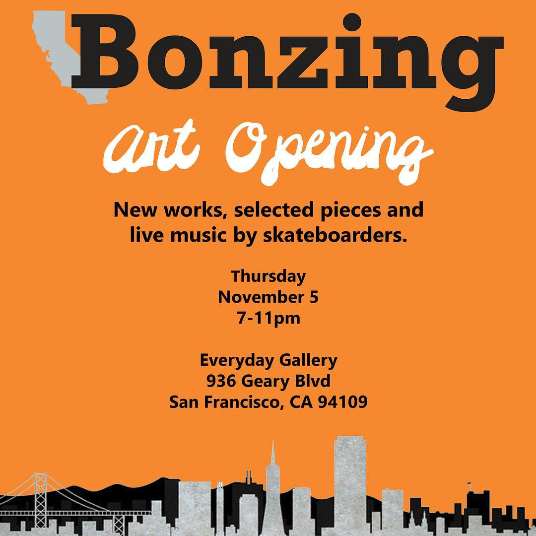 Join us for the Bonzing Art Opening on Thursday November 5th from 7-11 at Everyday--936 Geary st. San Francisco.  New works, selected pieces and live music by skateboarders!  @ragnars_world @mcarsonlikescats @yvonzing @adrian_da_kine @sucalaalex...