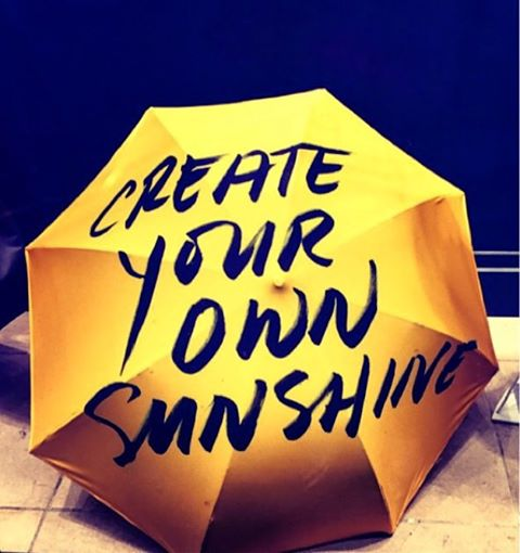 Don't let this rainy weather bring you down. Continue to create your own sunshine everyday