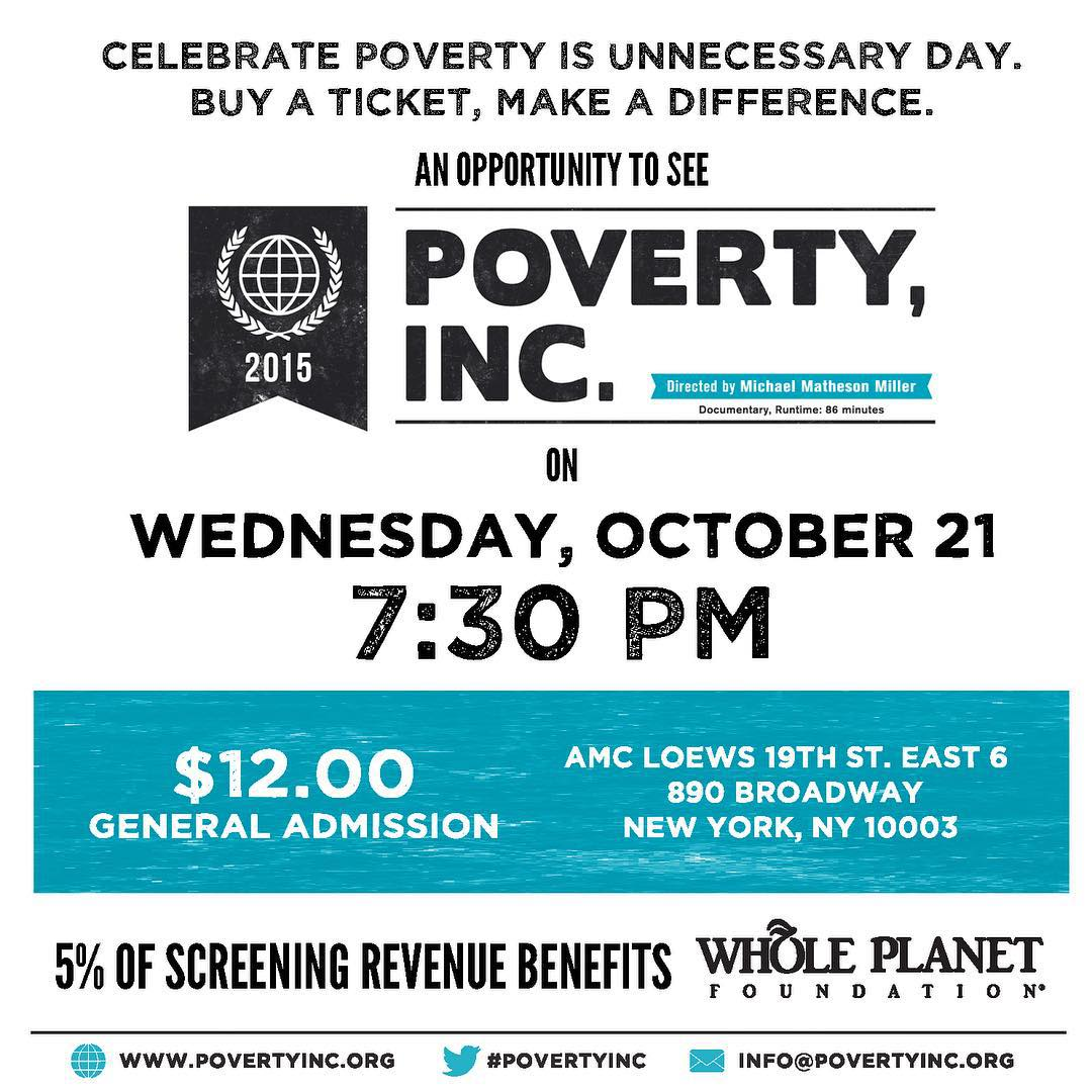 Buy a ticket, make a difference!! Join us on October 21 in New York City to celebrate Poverty is Unnecessary Day with an invite only screening of Poverty, Inc. Threads 4 Thought co-founder Eric Fleet and & Poverty, Inc. co-producer Mark Weber will be...