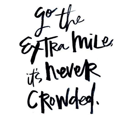 Refuse to settle — always go the extra mile