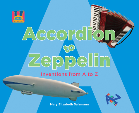 Accordion to Zeppelin: Inventions from A to Z