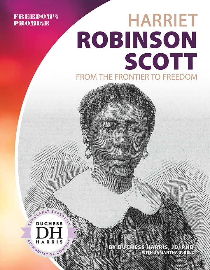 Harriet Robinson Scott: From the Frontier to Freedom