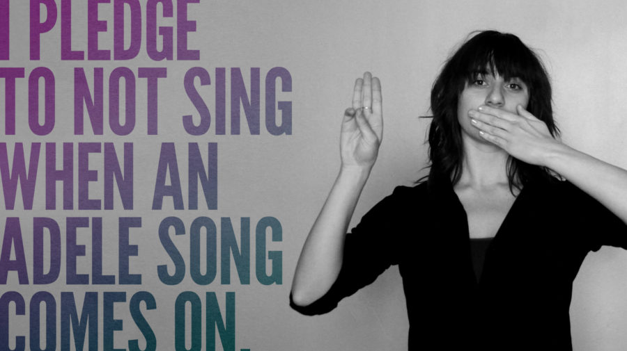 Take the Pledge: I Promise Not to Sing When Someone Plays an Adele Song