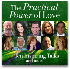 The Practical Power of Love 10 Inspiring Talks with Experts in Personal Growth & Healing